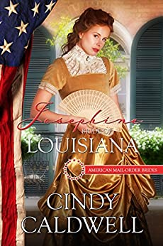 Josephine: Bride of Louisiana (American Mail-Order Brides Book 18) by [Caldwell, Cindy, Mail-Order Brides, American]