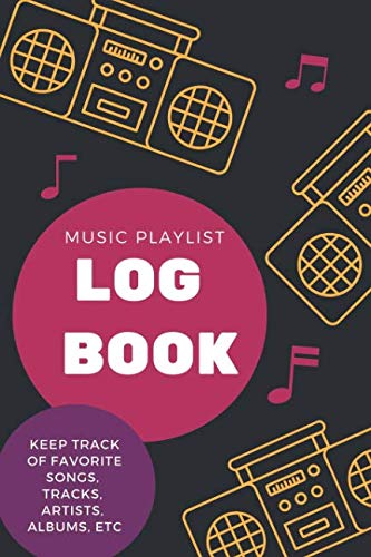 Music Playlist Log Book Keep Track of Favorite Songs, Tracks, Artists, Albums, etc.: Logbook for Tracking a Hardcopy of Bands or Singers for Play Lists. Gift Notebook for Musicians or Fans