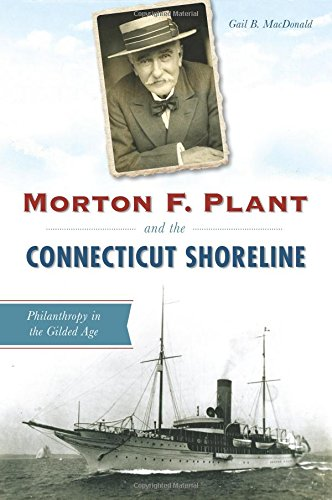 Morton F. Plant and the Connecticut Shoreline: Philanthropy in the Gilded Age