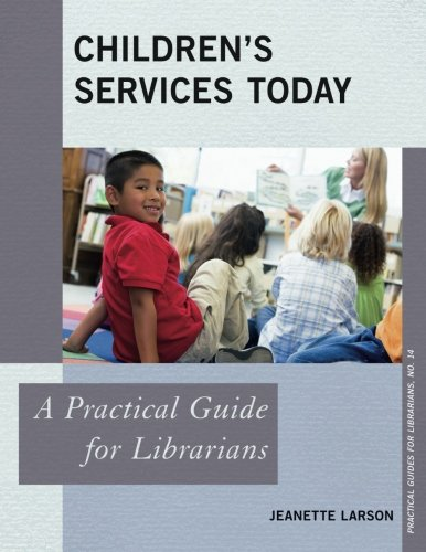 Children's Services Today: A Practical Guide for Librarians (Practical Guides for Librarians)