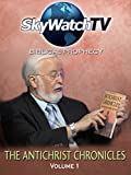 Skywatch TV: Biblical Prophecy - The Antichrist Chronicles
