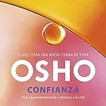 Confianza [Trust]: Vivir espontáneamente y abiertos a la vida [Living Spontaneously and Open to Life] |  Osho