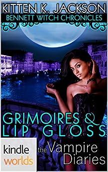 The Vampire Diaries: Bennett Witch Chronicles - Grimoires & Lip Gloss (Kindle Worlds Novella) by [Jackson, Kitten K]
