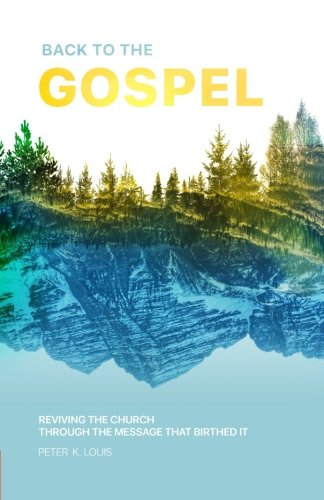 Back to the Gospel: Reviving the Church through the Message that Birthed It (Revelation The Spirit Speaks To The Churches)