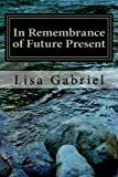 In Remembrance of Future Present, Miss Lisa Marie Gabriel, 149374819X
