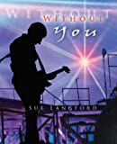 Without You, Sue Langford, 1469788314