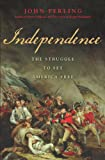 Independence: The Struggle to Set America Free by John Ferling front cover