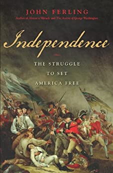 Independence: The Struggle to Set America Free by [Ferling, John]