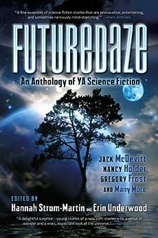 Futuredaze: An Anthology of YA Science Fiction by [Anderson, E. Kristin, Blackford, Jenny, Tidhar, Lavie, McDevitt, Jack, Holder, Nancy, Frost, Gregory, McDonald, Sandra, Dinsmore, Danika]