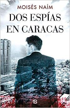 Dos Espías En Caracas por Moisés Naím epub