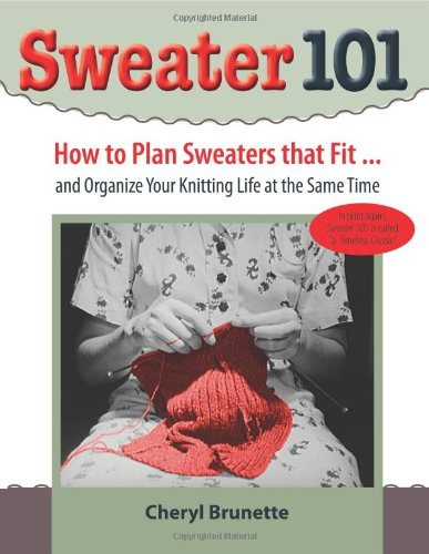 Sweater 101: How to Plan Sweaters That Fit… and Organize Your Knitting Life At the Same Time