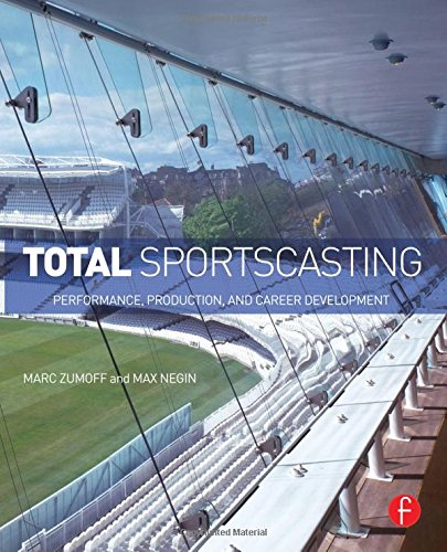 Total Sportscasting: Performance, Production, and Career Development by Focal Press