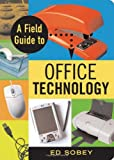 A Field Guide to Office Technology, Ed Sobey, 1556526962