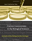 Current Controversies in the Biological Sciences : Case Studies of Policy Challenges from New Technologies, Greif, Karen F. and Merz, Jon F., 0262072807