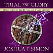 Trial and Glory: Book Three of the Blood and Tears Trilogy | Joshua P. Simon