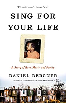 Sing for Your Life: A Story of Race, Music, and Family by [Bergner, Daniel]