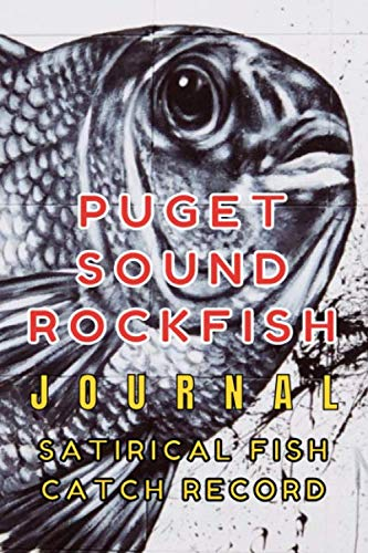"""Puget Sound ROCKFISH Journal Satirical Fish Catch Record: An ideal tool for logging your fish catches and fishing expeditions includes a stylish  Mat Cover 6"""" x 9"""" and 100 custom pages"""