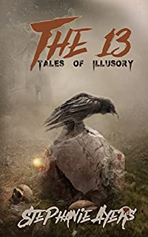 The 13: Tales of Illusory by [Ayers, Stephanie]