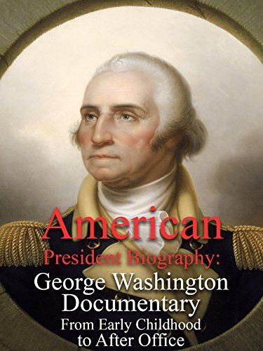 American President Biography: George Washington Documentary From Early Childhood to After Office