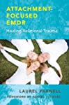 Attachment Focused Emdr: Healing Rela...