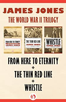The World War II Trilogy: From Here to Eternity, The Thin Red Line, and Whistle by [Jones, James]