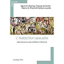 L'Addiction sexuelle: idées reçues sur une souffrance méconnue