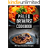 Paleo BREAKFAST Cookbook: 50 Paleo Breakfast Recipes You'll Love (paleo breakfast and lunch Book 1)