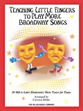 Teaching Little Fingers to Play More Broadway Songs, Carolyn Miller, 1458417670