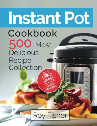 Instant Pot Cookbook: 500 Most Delicious Recipe Collection
