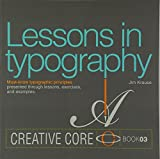 Lessons in Typography: Must-know typographic principles presented through lessons, exercises, and examples (Creative Core)