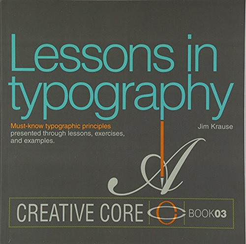 Lessons in Typography: Must-know typographic principles presented through lessons, exercises, and examples (Creative Core) ()
