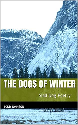 The Dogs of Winter: Sled Dog Poetry por Todd Johnson