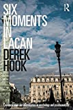 "Derek Hook, ""Six Moments in Lacan: Communication and Identification in Psychology and Psychoanalysis"" (Routledge, 2018)"