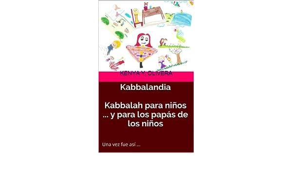 Kabbalah para niños ... y para los papás de los niños (Spanish Edition) - Kindle edition by Kenya Y Olivera. Religion & Spirituality Kindle eBooks ...