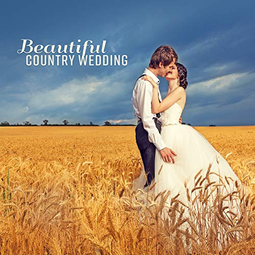 Beautiful Country Wedding: Romantic Country Ballads, Greatest Songs, Best of Country Accompaniment, Swing & Waltz, First Dance, Ceremony, Smooth Guitar Songs