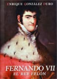 Fernando VII/ Ferdinand VII: El Rey Felon/ The Criminal King (Historia/ History) (Spanish Edition)