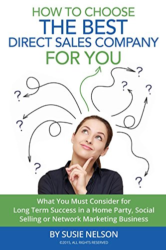 How to Choose the Best Direct Sales Company for You: What You Must Consider for Long Term Success in a Home Party, Social Selling, or Network Marketing Business