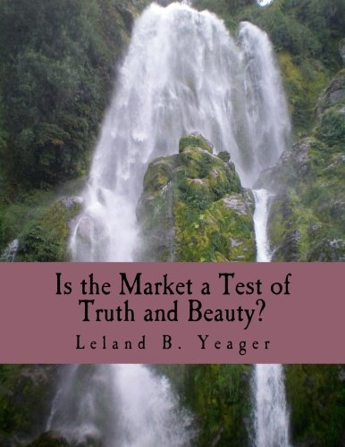 Is the Market a Test of Truth and Beauty? (Large Print Edition): Essays in Political Economy
