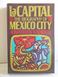 Front cover for the book La Capital: The Biography of Mexico City by Jonathan Kandell
