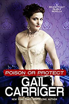 Poison or Protect: A Delightfully Deadly Novella by [Carriger, Gail]