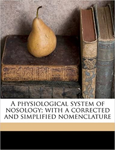 A physiological system of nosology: with a corrected and simplified nomenclature