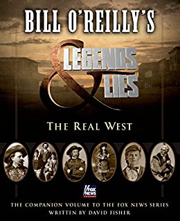 Bill O'Reilly's Legends and Lies: The Real West by [Fisher, David, O'Reilly, Bill]