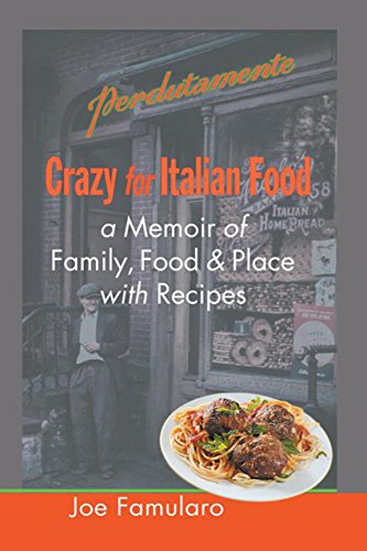 (Crazy for Italian Food: Perdutamente; a Memoir of Family, Food, and Place with Recipes)