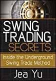 Swing Trading Secrets : Inside the Underground Swing Trade Method, Yu, Jea, 1592804969