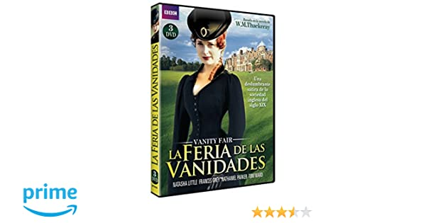 La Feria de las Vanidades [DVD]: Amazon.es: Natasha Little, Frances Grey, Nathaniel Parker, Tom Ward, Philip Glenister, Eleanor Bron, Marc Munden: Cine y ...