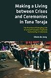 Making a Living between Crises and Ceremonies in Tana Toraja (Verhandelingen Van Het Koninklijk Instituut Voor Taal-, Land), Edwin de Jong, 9004252401