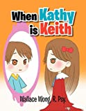 When Kathy Is Keith, Wallace Wong, 1465371419