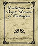 Recollections and Private Memoirs of Washington, George Washington Parke Custis, 1594625182