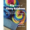 The Big Book of Fibery Rainbows: Creating and Working with  Multi Colored Fibers and Palettes