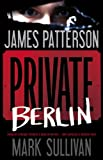 Private Berlin, James Patterson and Mark Sullivan, 0316211176